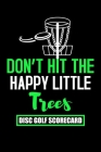 Don't Hit The Happy Little Trees Disc Golf Scorecard: Disc golf scorebook with 120 disc golf score sheets - Gifts for Golf Men/Women - 6