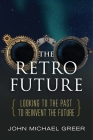 The Retro Future: Looking to the Past to Reinvent the Future Cover Image