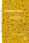 Framing War: Public Opinion and Decision-Making in Comparative Perspective (Routledge Studies in Global Information) Cover Image
