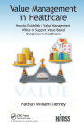 Value Management in Healthcare: How to Establish a Value Management Office to Support Value-Based Outcomes in Healthcare (Himss Book) Cover Image
