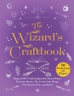 The Wizard's Craftbook: Magical DIY Crafts Inspired by Harry Potter, Fantastic Beasts, The Lord of the Rings, The Wizard of Oz, and More! Cover Image
