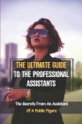 The Ultimate Guide To The Professional Assistants: The Secrets From An Assistant Of A Public Figure: How To Be A Personal Assistant Cover Image