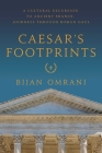 Caesar's Footprints: A Cultural Excursion to Ancient France: Journeys Through Roman Gaul Cover Image