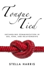 Tongue Tied: Untangling Communication in Sex, Kink, and Relationships Cover Image