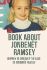 Book About JonBenét Ramsey: Journey To Discover The Case Of JonBenét Ramsey: Evaluates Darnay Hoffman'S Contribution Cover Image