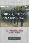 Drugs, Thugs, and Diplomats: U.S. Policymaking in Colombia (Anthropology of Policy) Cover Image