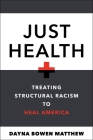 Just Health: Treating Structural Racism to Heal America Cover Image