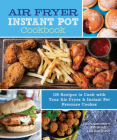 Air Fryer Instant Pot Cookbook: 100 Recipes to Cook with Your Air Fryer & Instant Pot Pressure Cooker (Everyday Wellbeing #5) Cover Image