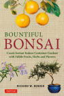 Bountiful Bonsai: Create Instant Indoor Container Gardens with Edible Fruits, Herbs and Flowers Cover Image