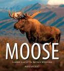Moose: Crowned Giant of the Northern Wilderness Cover Image