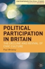 Political Participation in Britain: The Decline and Revival of Civic Culture (Contemporary Political Studies) Cover Image