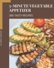 300 Tasty 5-Minute Vegetable Appetizer Recipes: Happiness is When You Have a 5-Minute Vegetable Appetizer Cookbook! Cover Image