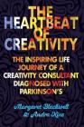 The Heartbeat of Creativity: The inspiring life journey of a creativity consultant diagnosed with Parkinson's Cover Image