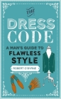 The Dress Code: A man's guide to flawless style Cover Image