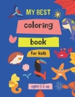 my best coloring book for kids ages 5 & up: 100 Great & Simple PAGES Coloring Book for Toddlers Cover Image