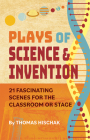 Plays of Science & Invention: 21 Fascinating Scenes for the Classroom or Stage Cover Image