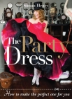The Party Dress: How to Make the Perfect One for You Cover Image