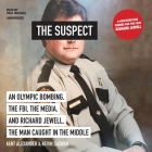 The Suspect Lib/E: An Olympic Bombing, the Fbi, the Media, and Richard Jewell, the Man Caught in the Middle Cover Image