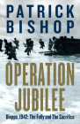 Operation Jubilee: Dieppe, 1942: The Folly and the Sacrifice Cover Image