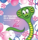 My Teacher is a Snake the Letter Z Cover Image