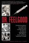 Dr. Feelgood: The Shocking Story of the Doctor Who May Have Changed History by Treating and Drugging JFK, Marilyn, Elvis, and Other Prominent Figures Cover Image