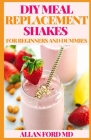 DIY Meal Replacement Shakes for Beginners and Dummies: How To Use Meal Replacement Shakes For Healthy And Nutritious Living Cover Image