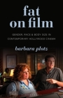 Fat on Film: Gender, Race and Body Size in Contemporary Hollywood Cinema (Library of Gender and Popular Culture) Cover Image