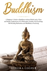 Buddhism: a Beginner's Guide to Buddhism without Beliefs and a Clear and Simple Explanation of its Philosophy. Includes Zen Teac Cover Image