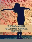 The One-Minute Gratitude Journal for Teens: Simple Journal to Increase Gratitude and Happiness Cover Image