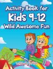 Activity Book for Kids 9-12 Wild Awesome Fun Cover Image