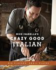 Mike Isabella's Crazy Good Italian: Big Flavors, Small Plates Cover Image