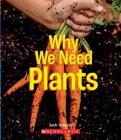 Why We Need Plants (A True Book: Incredible Plants!) (Library Edition) Cover Image