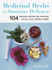 Medicinal Herbs for Immune Defense: 104 Trusted Recipes for Fighting Colds, Flus, Fevers, and More Cover Image
