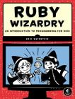 Ruby Wizardry: An Introduction to Programming for Kids Cover Image