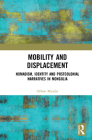 Mobility and Displacement: Nomadism, Identity and Postcolonial Narratives in Mongolia Cover Image