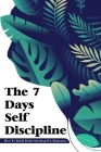The 7 Days Self Discipline: How To Build Habit Stacking For Beginners: Self Discipline Tips Cover Image