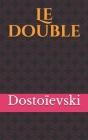 Le double: le deuxième roman de l'écrivain russe Fiodor Mikhaïlovitch Dostoïevski publié le 1er février 1846 dans Les Annales de Cover Image