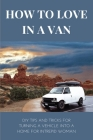 How To Love In A Van: DIY Tips And Tricks For Turning A Vehicle Into A Home For Intrepid Woman: Vehicle Selection Cover Image