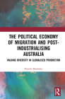 The Political Economy of Migration and Post-industrialising Australia: Valuing Diversity in Globalised Production Cover Image