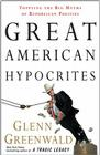 Great American Hypocrites: Toppling the Big Myths of Republican Politics Cover Image