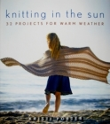 Knitting in the Sun: 32 Projects for Warm Weather Cover Image