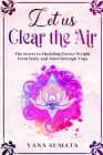 Let us Clear the Air: The Secret to Shedding Excess Weight from Body and Mind through Yoga. Cover Image