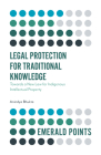 Legal Protection for Traditional Knowledge: Towards a New Law for Indigenous Intellectual Property (Emerald Points) Cover Image