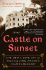The Castle on Sunset: Life, Death, Love, Art, and Scandal at Hollywood's Chateau Marmont Cover Image