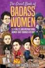 The Great Book of Badass Women: 15 Fearless and Inspirational Women that Changed History Cover Image
