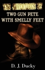 The Adventures of Two Gun Pete with Smelly Feet: The Collection Cover Image