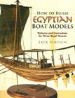 How to Build Egyptian Boat Models: Patterns and Instructions for Three Royal Vessels (Dover Maritime) Cover Image