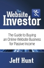 The Website Investor: The Guide to Buying an Online Website Business for Passive Income Cover Image