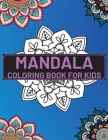 Mandala Coloring Book For Kids: Coloring Book with Fun and Relaxing Mandalas for Boys, Girls (Coloring Books for Kids) Cover Image