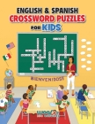 English and Spanish Crossword Puzzles for Kids: (Kids Ages 6-9 Learn English or Learn Spanish and Have Fun Too) Cover Image